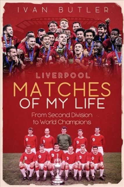 Liverpool Matches of My Lifetime