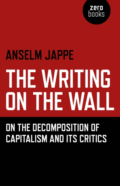 Writing on the Wall, The - On the Decomposition of Capitalism and Its Critics