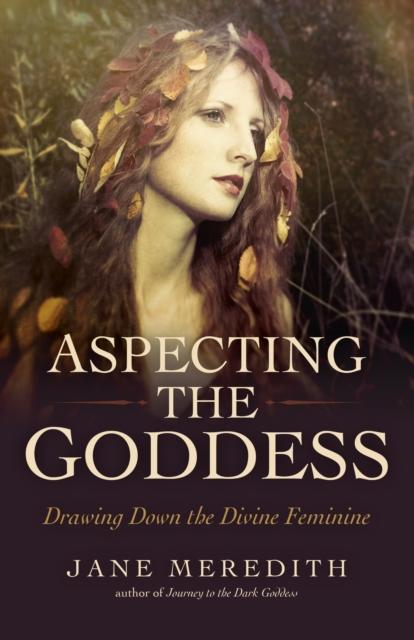 Aspecting the Goddess - Drawing Down the Divine Feminine