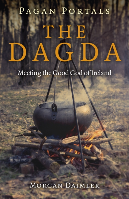Pagan Portals - the Dagda - Meeting the Good God of Ireland