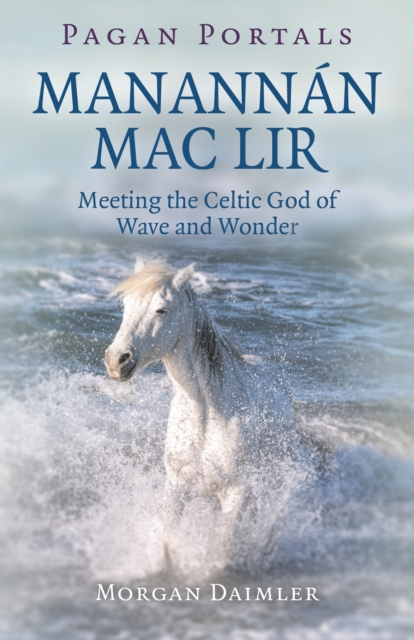 Pagan Portals - ManannA!n mac Lir - Meeting the Celtic God of Wave and Wonder
