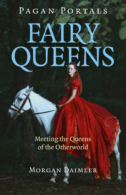 Pagan Portals - Fairy Queens - Meeting the Queens of the Otherworld