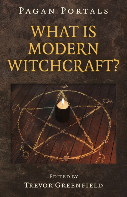 Pagan Portals - What is Modern Witchcraft? - Contemporary developments in the ancient craft
