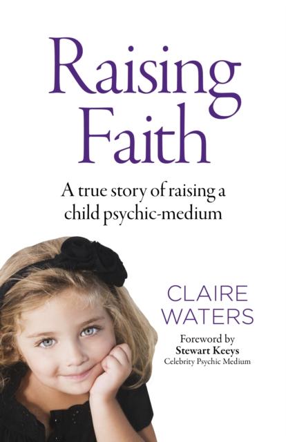 Raising Faith - A true story of raising a child psychic-medium