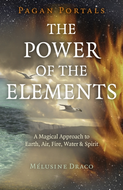 Pagan Portals - The Power of the Elements - The Magical Approach to Earth, Air, Fire, Water & Spirit