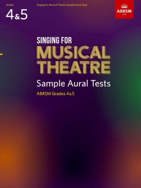Singing for Musical Theatre Sample Aural Tests, ABRSM Grades 4 & 5, from 2020