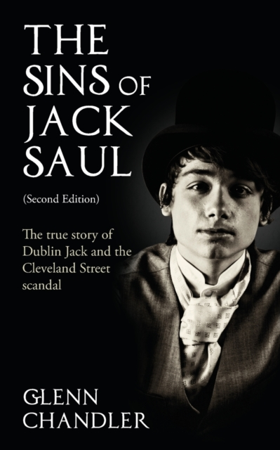 Sins of Jack Saul: The True Story of Dublin Jack and the Cleveland Street Scandal