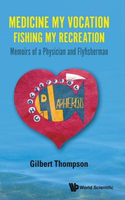 Medicine My Vocation, Fishing My Recreation: Memoirs Of A Physician And Flyfisherman