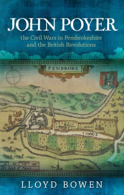 John Poyer, the Civil Wars in Pembrokeshire and the British Revolutions