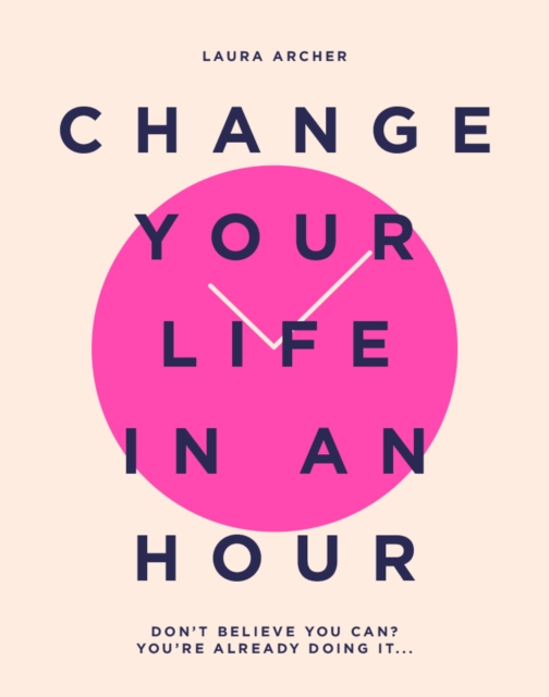 Change Your Life in an Hour