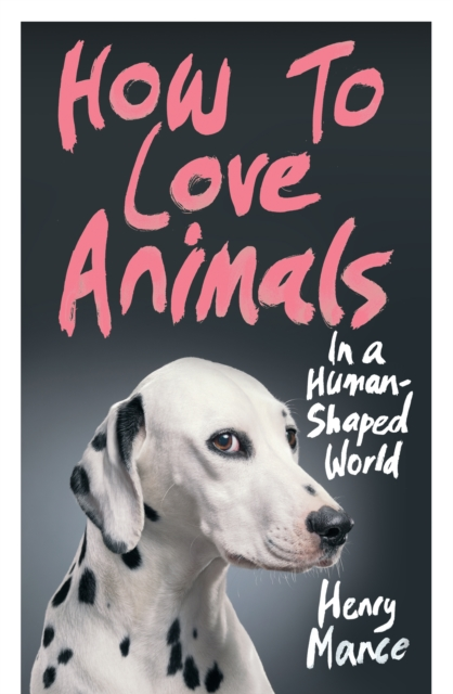 How to Love Animals in a Human-Shaped World