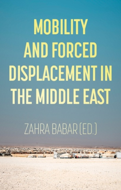 Mobility and Forced Displacement in the Middle East