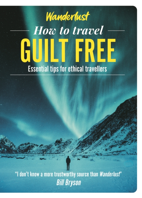 Wanderlust - How to Travel Guilt Free