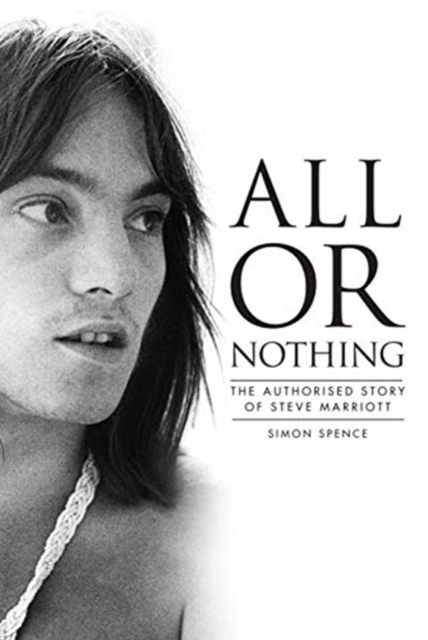 All Or Nothing: The Authorised Story of Steve Marriott