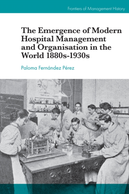 Emergence of Modern Hospital Management and Organisation in the World 1880s-1930s