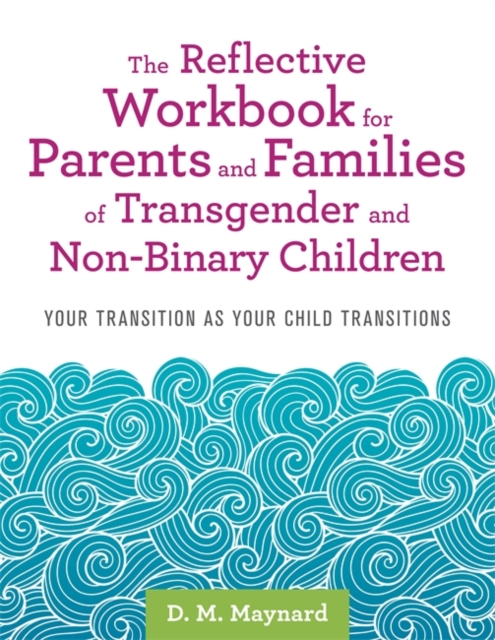 Reflective Workbook for Parents and Families of Transgender and Non-Binary Children