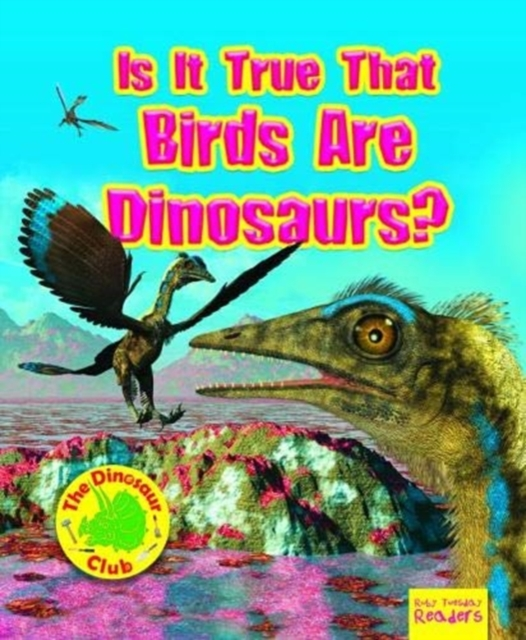 Is It True that Birds are Dinosaurs?