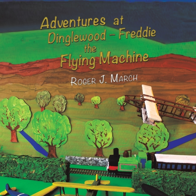 Adventures at Dinglewood - Freddie the Flying Machine