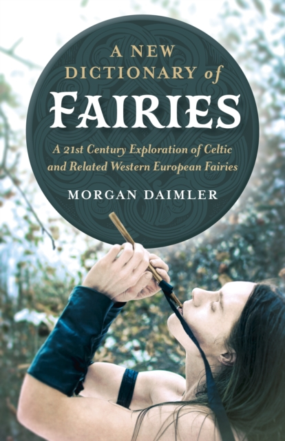 New Dictionary of Fairies, A - A 21st Century Exploration of Celtic and Related Western European Fairies