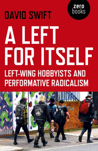 Left for Itself, A - Left-wing Hobbyists and Performative Radicalism