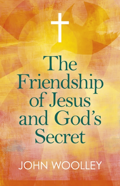 Friendship of Jesus and God`s Secret, The - The ways in which His love can affect us