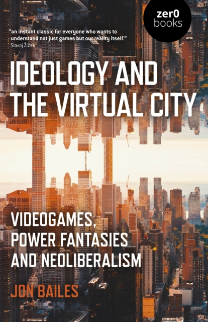 Ideology and the Virtual City - Videogames, Power Fantasies and Neoliberalism