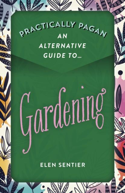 Practically Pagan - An Alternative Guide to Gardening