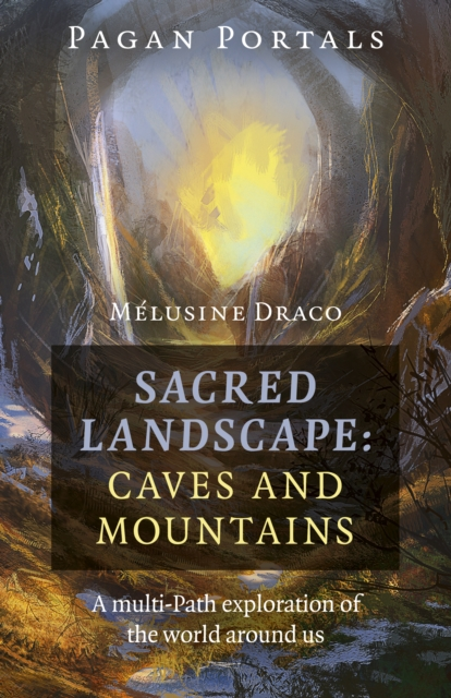 Pagan Portals - Sacred Landscape: Caves and Moun - A Multi-Path Exploration of the World Around Us