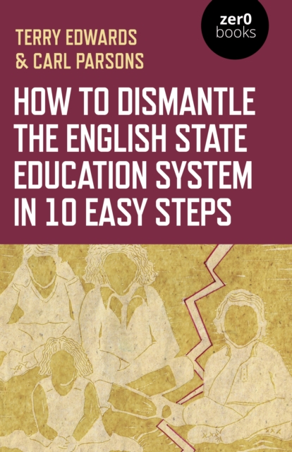 How to Dismantle the English State Education System in 10 Easy Steps