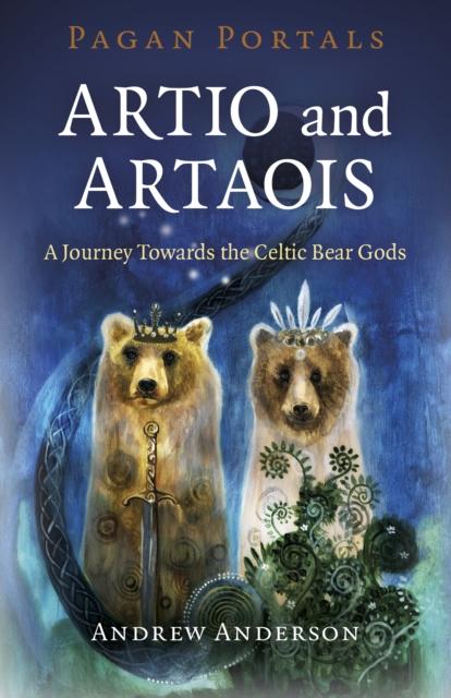 Pagan Portals - Artio and Artaois - A Journey Towards the Celtic Bear Gods