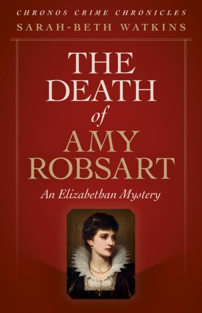 Chronos Crime Chronicles - The Death of Amy Robs - An Elizabethan Mystery