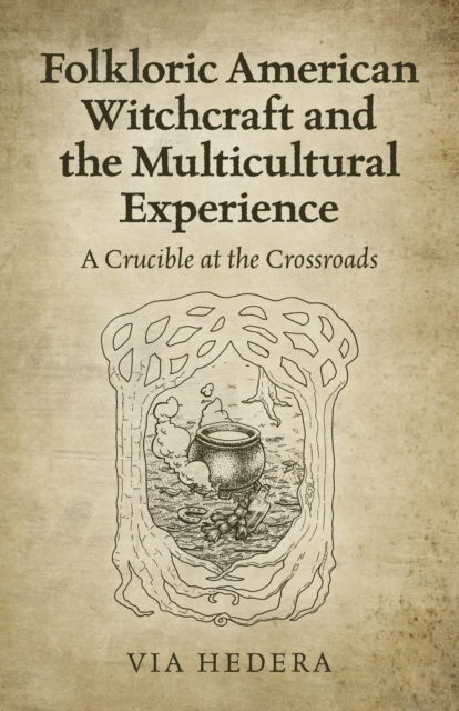 Folkloric American Witchcraft and the Multicultu - A Crucible at the Crossroads