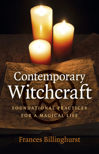 Contemporary Witchcraft - Foundational Practices for a Magical Life