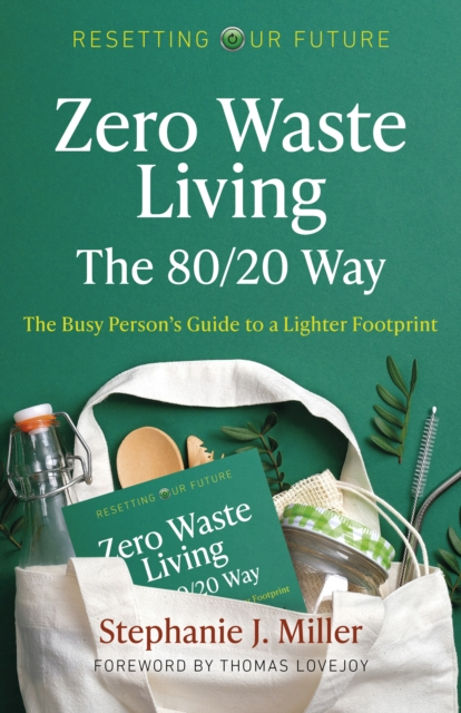 Resetting Our Future: Zero Waste Living, The 80/20 Way:The Busy Persons Guide to a Lighter Footprint