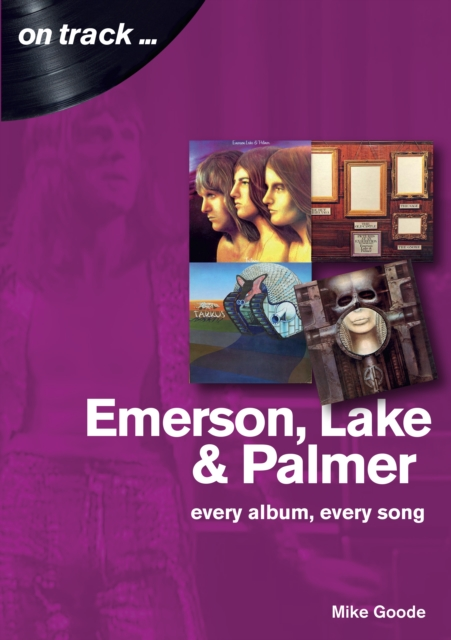 Emerson, Lake & Palmer : Every Album, Every Song (On Track)
