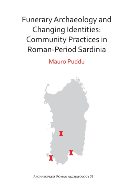 Funerary Archaeology and Changing Identities: Community Practices in Roman-Period Sardinia