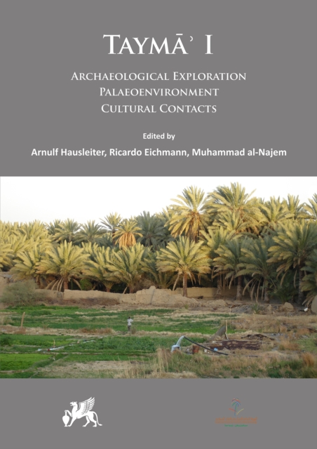 Tayma' I: Archaeological Exploration, Palaeoenvironment, Cultural Contacts