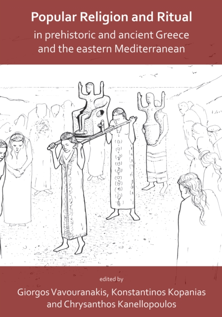 Popular Religion and Ritual in Prehistoric and Ancient Greece and the Eastern Mediterranean