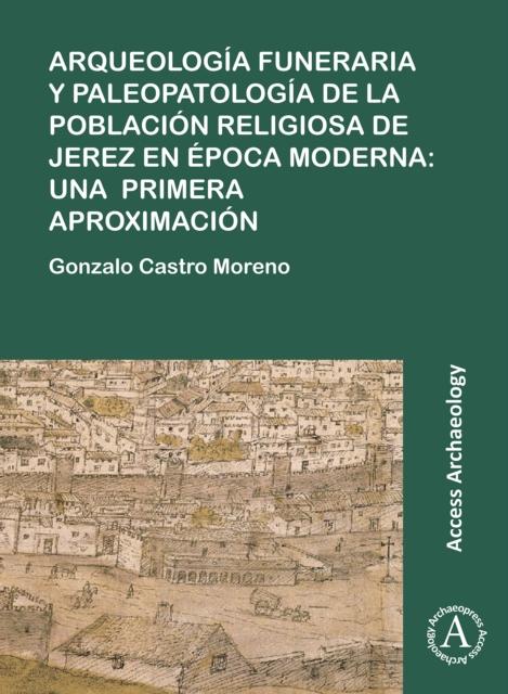 Arqueologia funeraria y paleopatologia de la poblacion religiosa de Jerez en epoca moderna: una primera aproximacion