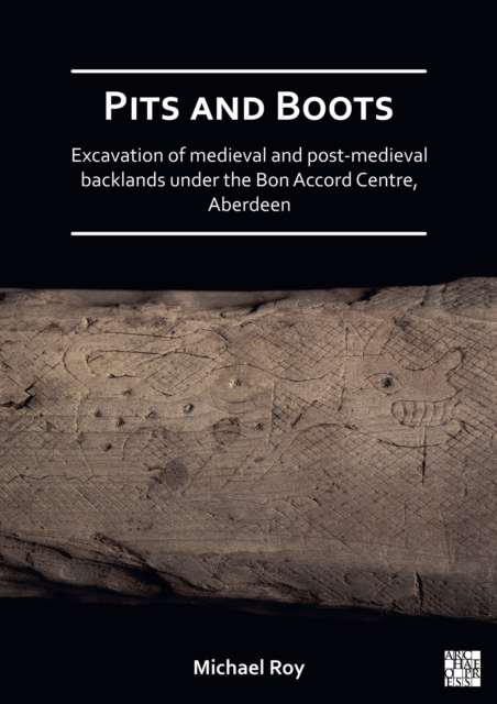 Pits and Boots: Excavation of Medieval and Post-medieval Backlands under the Bon Accord Centre, Aberdeen