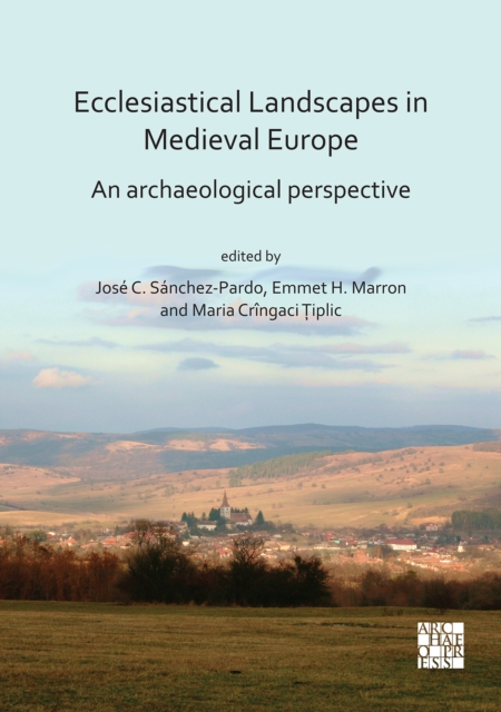 Ecclesiastical Landscapes in Medieval Europe: An Archaeological Perspective