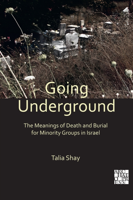 Going Underground: The Meanings of Death and Burial for Minority Groups in Israel