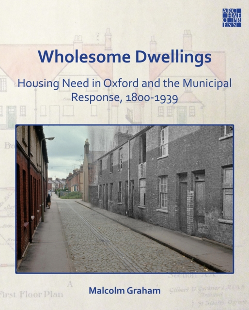 Wholesome Dwellings: Housing Need in Oxford and the Municipal Response, 1800-1939