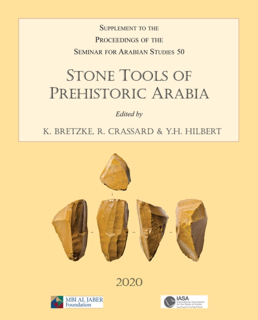 Stone Tools of Prehistoric Arabia: Papers from the Special Session of the Seminar for Arabian Studies held on 21 July 2019