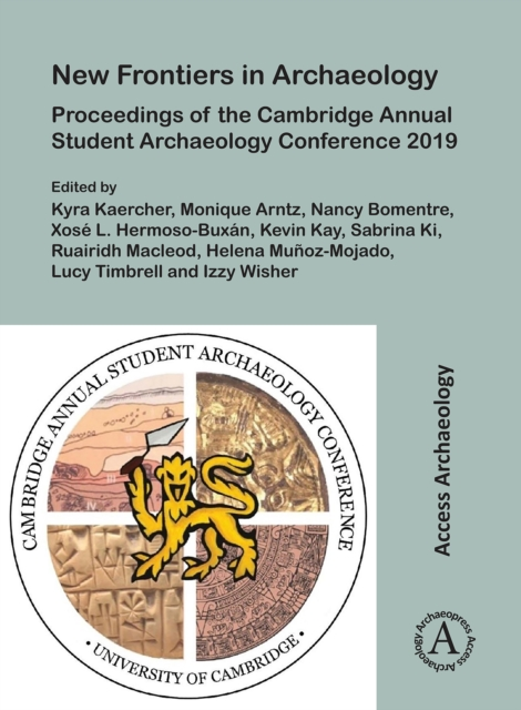 New Frontiers in Archaeology: Proceedings of the Cambridge Annual Student Archaeology Conference 2019
