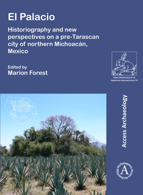 El Palacio: Historiography and new perspectives on a pre-Tarascan city of northern Michoacan, Mexico