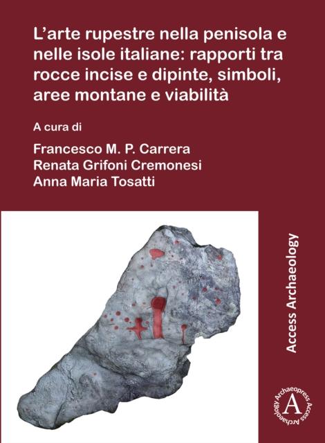 L'arte rupestre nella penisola e nelle isole italiane: rapporti tra rocce incise e dipinte, simboli, aree montane e viabilita