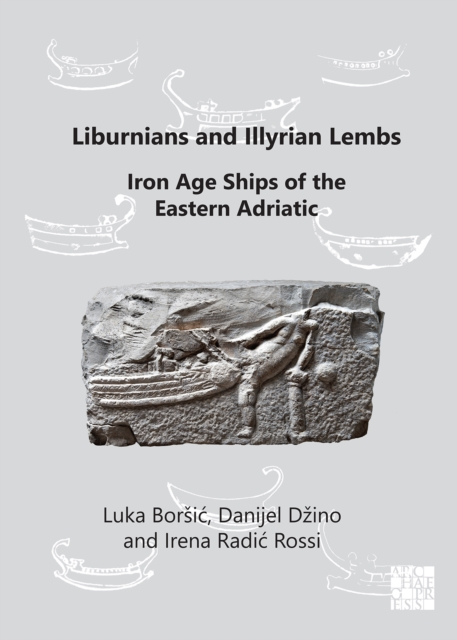Liburnians and Illyrian Lembs: Iron Age Ships of the Eastern Adriatic