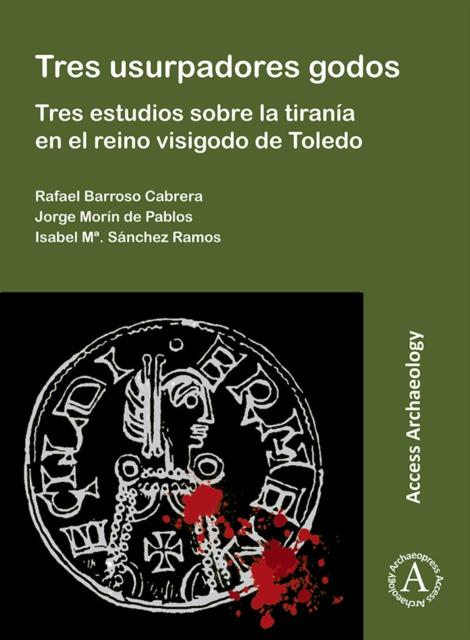 Tres usurpadores godos: Tres estudios sobre la tirania en el reino visigodo de Toledo