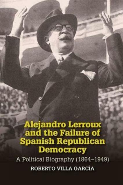 Alejandro Lerroux and the Failure of Spanish Republican Democracy